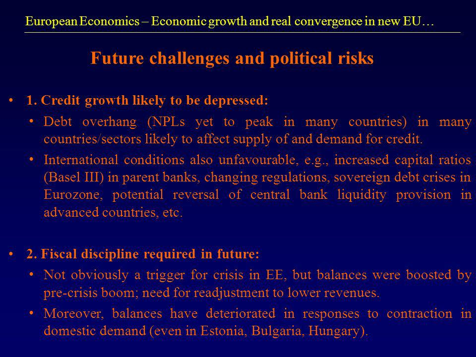European Economics – Economic growth and real convergence in new EU… Future challenges and political risks 1.