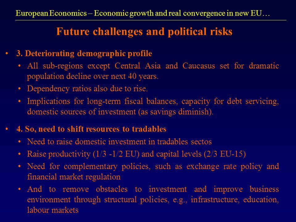 European Economics – Economic growth and real convergence in new EU… Future challenges and political risks 3.