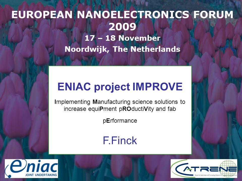 Presenter EUROPEAN NANOELECTRONICS FORUM 2009 17 – 18 November Noordwijk, The Netherlands ENIAC project IMPROVE Implementing Manufacturing science sol