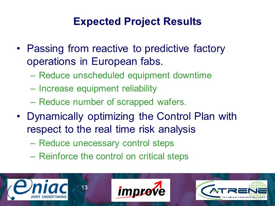 Presenter 13 Expected Project Results Passing from reactive to predictive factory operations in European fabs.