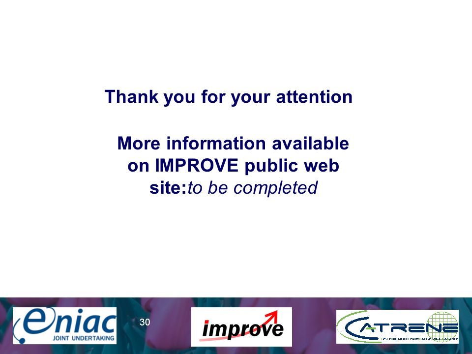 Presenter 30 Thank you for your attention More information available on IMPROVE public web site:to be completed
