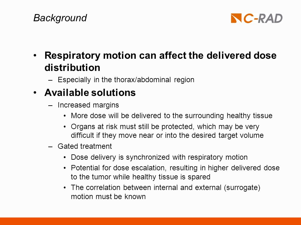 Background Respiratory motion can affect the delivered dose distribution –Especially in the thorax/abdominal region Available solutions –Increased mar