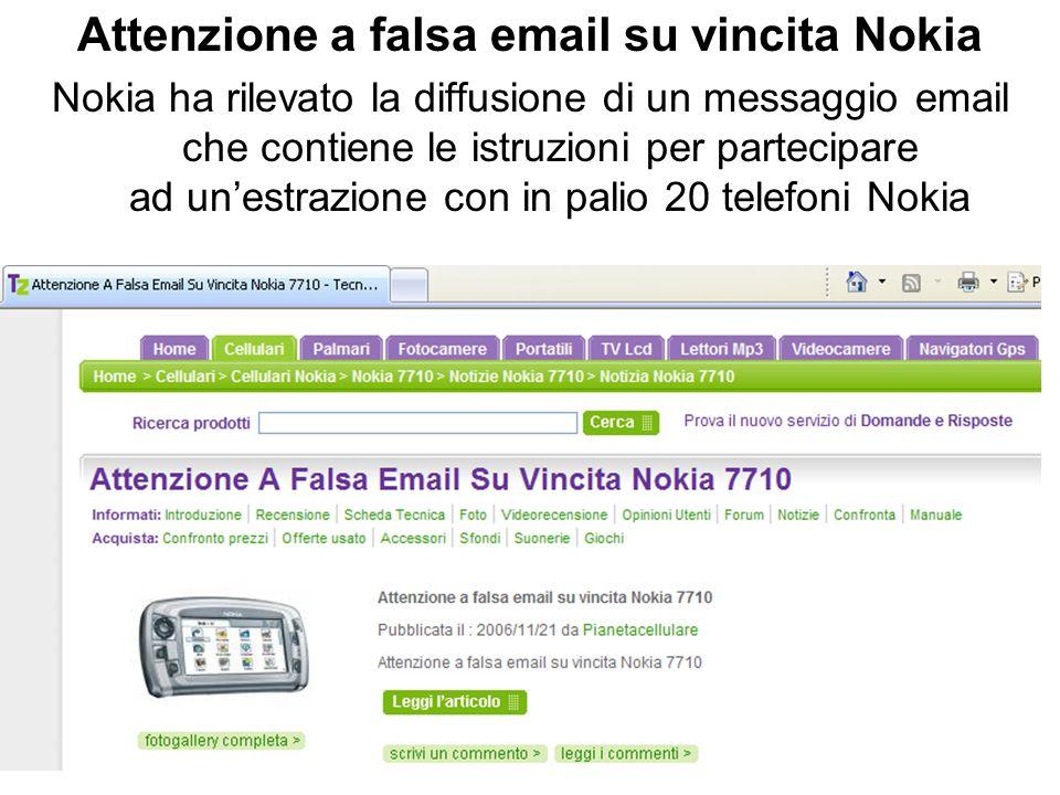 Attenzione a falsa email su vincita Nokia Nokia ha rilevato la diffusione di un messaggio email che contiene le istruzioni per partecipare ad unestrazione con in palio 20 telefoni Nokia