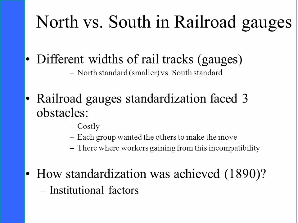 Copyright SDA Bocconi 2005 Competing Technologies, Network Externalities …n 34 North vs. South in Railroad gauges Different widths of rail tracks (gau