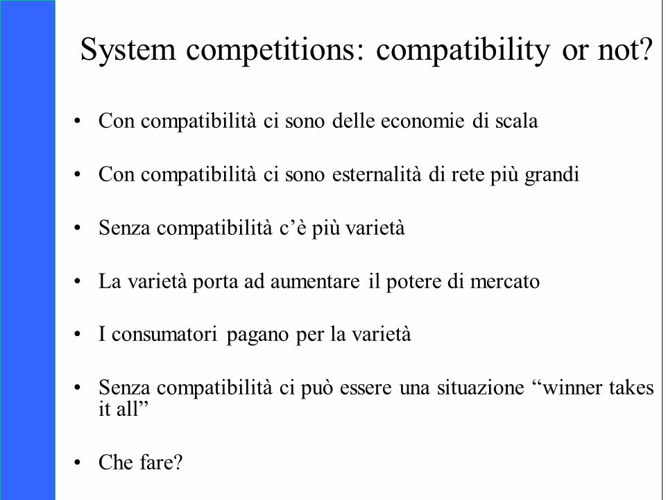 Copyright SDA Bocconi 2005 Competing Technologies, Network Externalities …n 9 System competitions: compatibility or not? Con compatibilità ci sono del