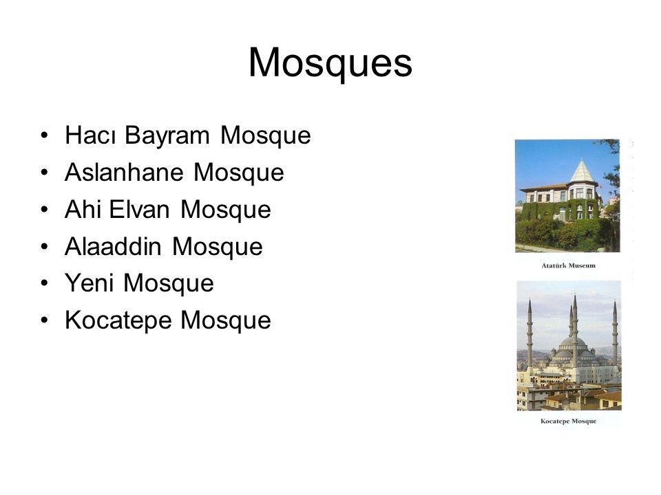 Mosques Hacı Bayram Mosque Aslanhane Mosque Ahi Elvan Mosque Alaaddin Mosque Yeni Mosque Kocatepe Mosque