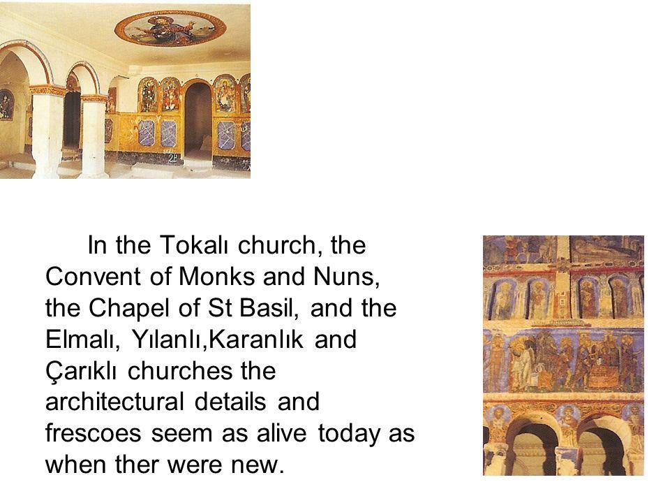 In the Tokalı church, the Convent of Monks and Nuns, the Chapel of St Basil, and the Elmalı, Yılanlı,Karanlık and Çarıklı churches the architectural d