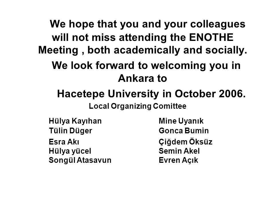 We hope that you and your colleagues will not miss attending the ENOTHE Meeting, both academically and socially. We look forward to welcoming you in A