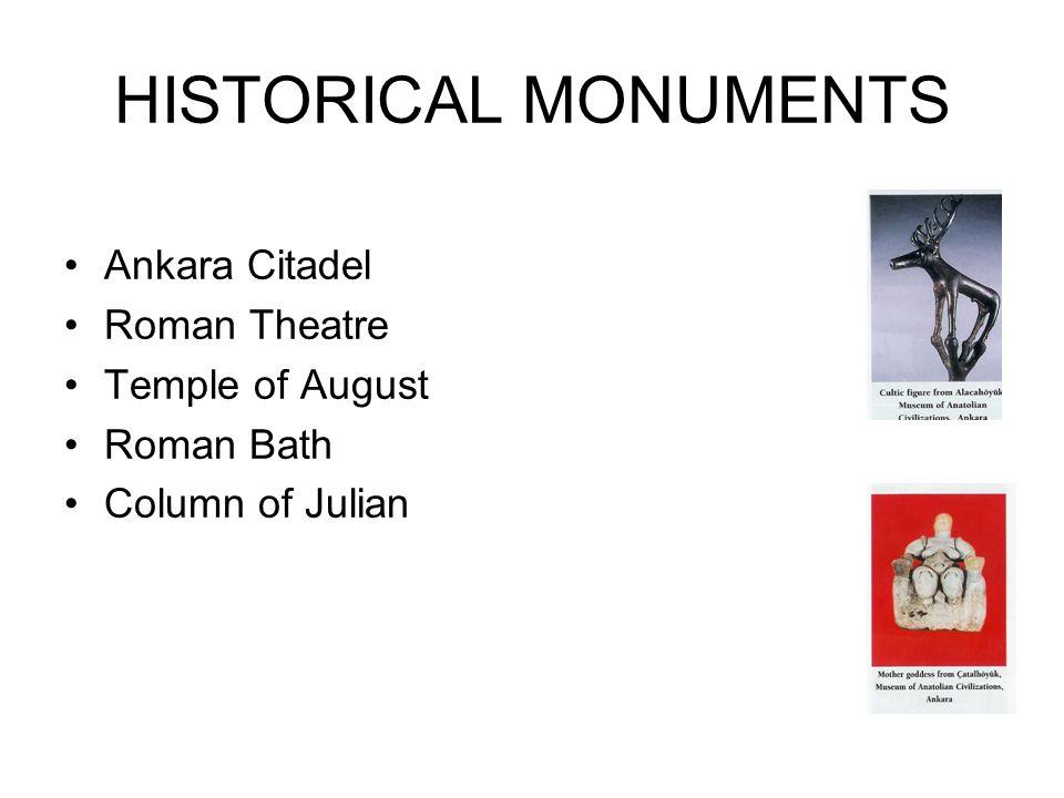 HISTORICAL MONUMENTS Ankara Citadel Roman Theatre Temple of August Roman Bath Column of Julian