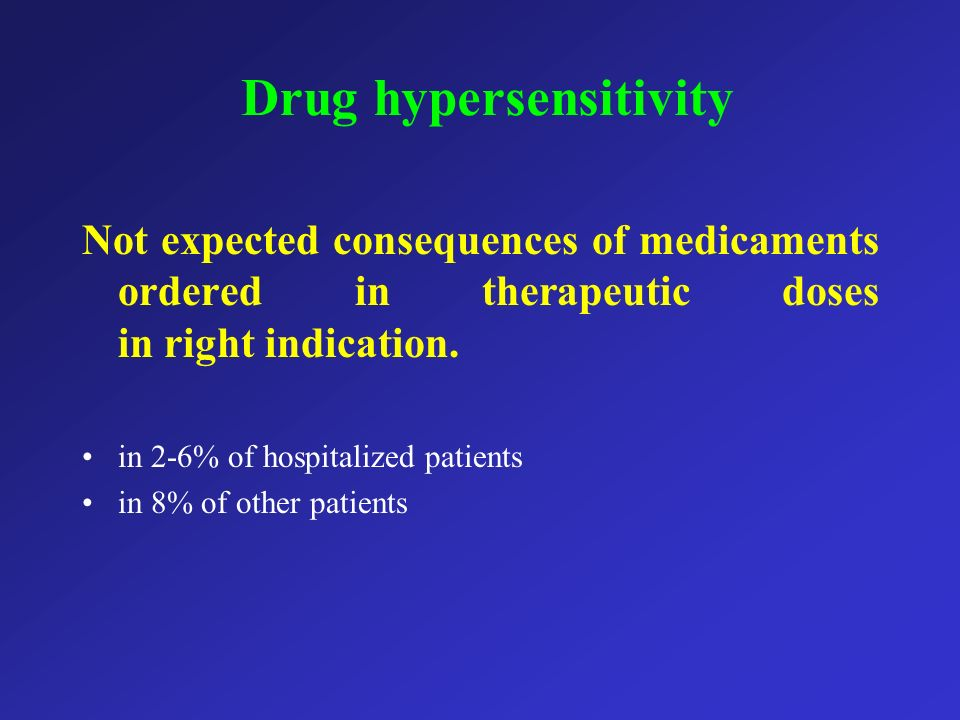 Drug hypersensitivity Not expected consequences of medicaments ordered in therapeutic doses in right indication. in 2-6% of hospitalized patients in 8