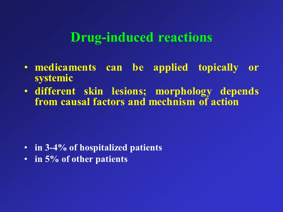 Drug-induced reactions medicaments can be applied topically or systemic different skin lesions; morphology depends from causal factors and mechnism of