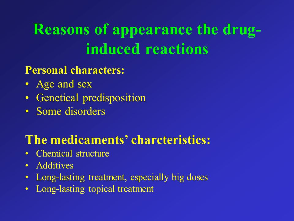 Reasons of appearance the drug- induced reactions Personal characters: Age and sex Genetical predisposition Some disorders The medicaments charcterist