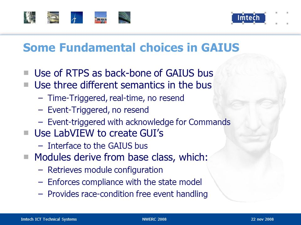 Imtech ICT Technical SystemsNWERC 2008 22 nov 2008 Some Fundamental choices in GAIUS Use of RTPS as back-bone of GAIUS bus Use three different semanti