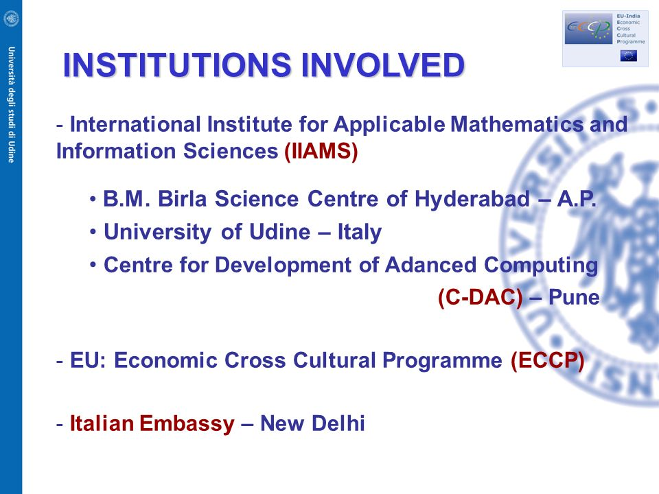 BM Birla Science Centre and University of Udine IT initiatives PhD in Computer Science 2 modalities Master in IT – 60 credits possibly including 6 months internship in Italy