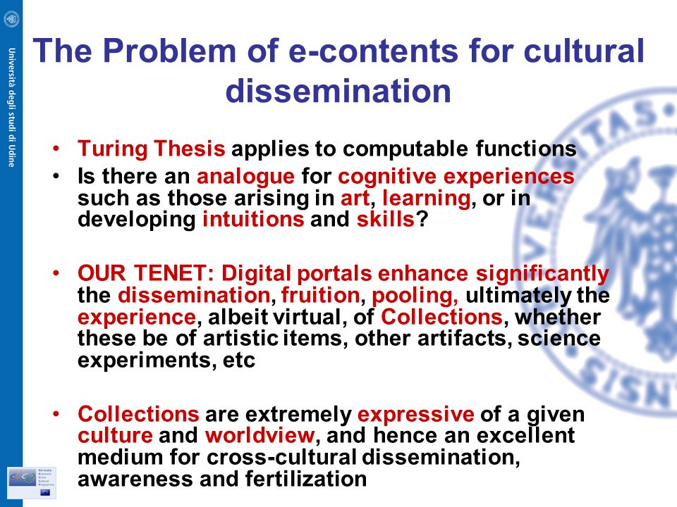 The Problem of e-contents for cultural dissemination Turing Thesis applies to computable functions Is there an analogue for cognitive experiences such as those arising in art, learning, or in developing intuitions and skills.