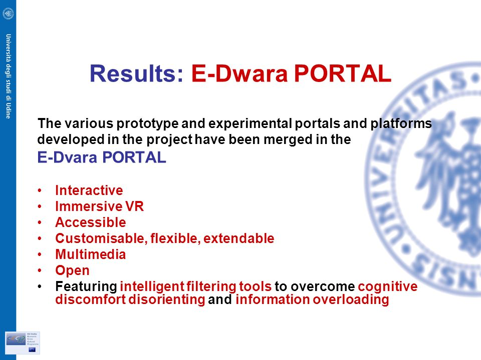 Results: E-Dwara PORTAL The various prototype and experimental portals and platforms developed in the project have been merged in the E-Dvara PORTAL Interactive Immersive VR Accessible Customisable, flexible, extendable Multimedia Open Featuring intelligent filtering tools to overcome cognitive discomfort disorienting and information overloading