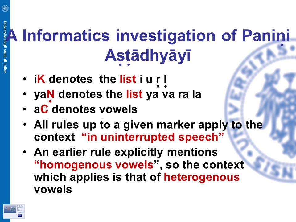 A Informatics investigation of Panini Astādhyāyī iK denotes the list i u r l yaN denotes the list ya va ra la aC denotes vowels All rules up to a given marker apply to the context in uninterrupted speech An earlier rule explicitly mentions homogenous vowels, so the context which applies is that of heterogenous vowels