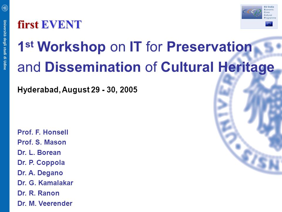 first EVENT 1 st Workshop on IT for Preservation and Dissemination of Cultural Heritage Hyderabad, August , 2005 Prof.