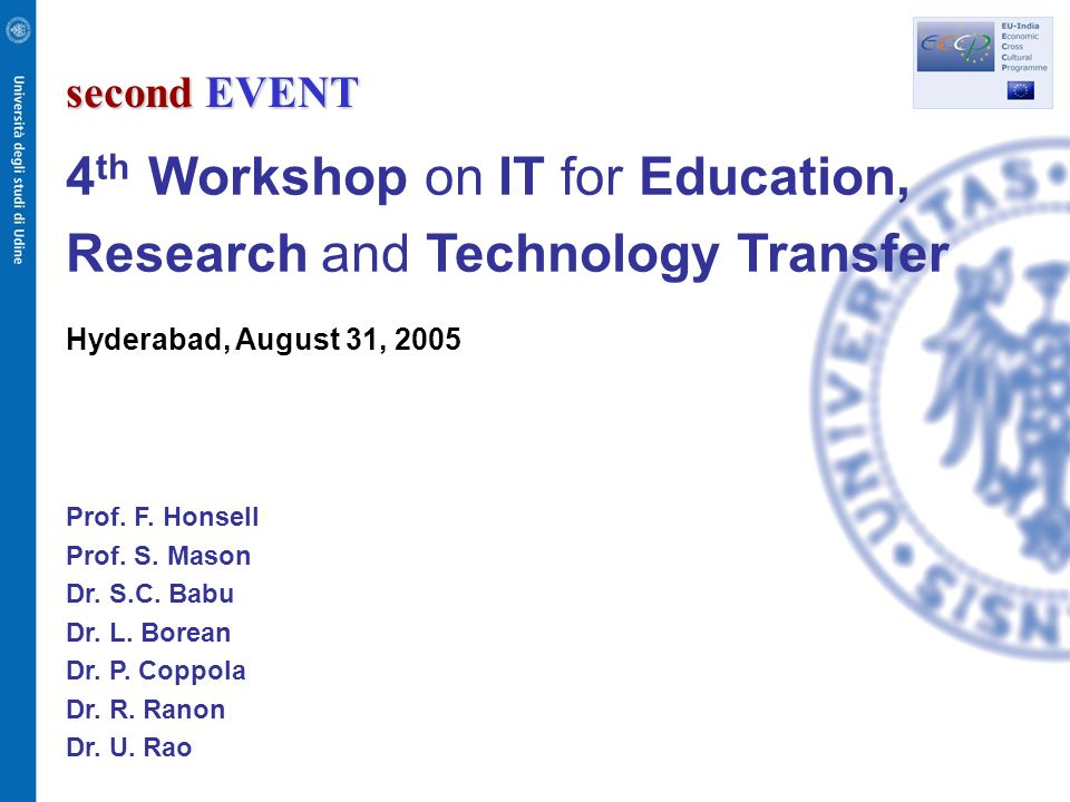second EVENT 4 th Workshop on IT for Education, Research and Technology Transfer Hyderabad, August 31, 2005 Prof.