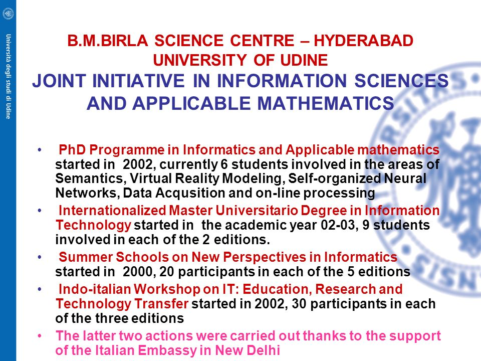 B.M.BIRLA SCIENCE CENTRE – HYDERABAD UNIVERSITY OF UDINE JOINT INITIATIVE IN INFORMATION SCIENCES AND APPLICABLE MATHEMATICS PhD Programme in Informat