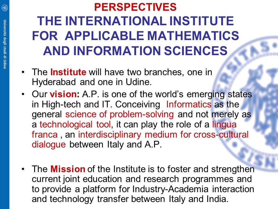 PERSPECTIVES THE INTERNATIONAL INSTITUTE FOR APPLICABLE MATHEMATICS AND INFORMATION SCIENCES The Institute will have two branches, one in Hyderabad an