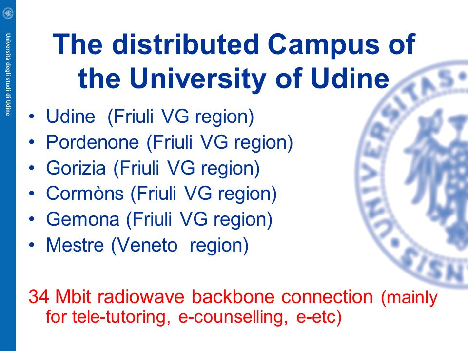 The distributed Campus of the University of Udine Udine (Friuli VG region) Pordenone (Friuli VG region) Gorizia (Friuli VG region) Cormòns (Friuli VG