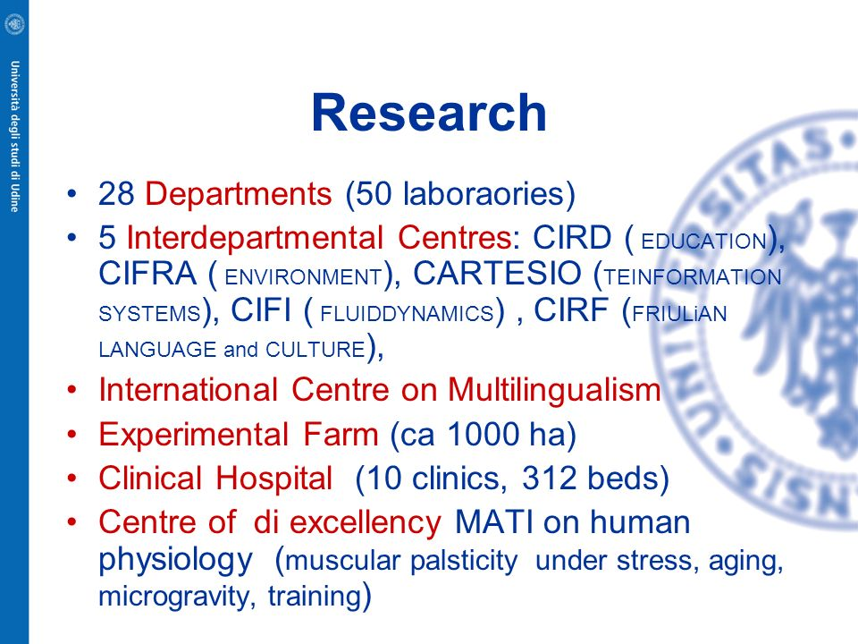 Research 28 Departments (50 laboraories) 5 Interdepartmental Centres: CIRD ( EDUCATION ), CIFRA ( ENVIRONMENT ), CARTESIO ( TEINFORMATION SYSTEMS ), C