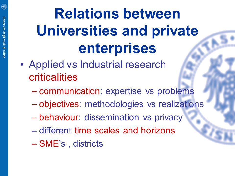Relations between Universities and private enterprises Applied vs Industrial research criticalities –communication: expertise vs problems –objectives: