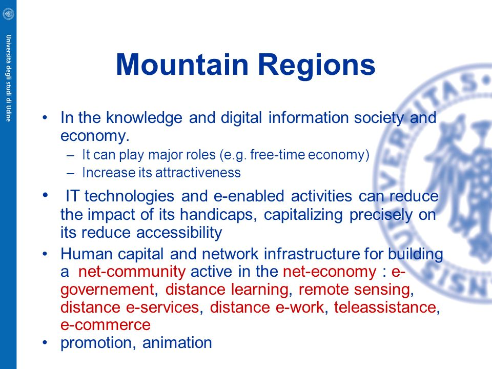 Mountain Regions In the knowledge and digital information society and economy. –It can play major roles (e.g. free-time economy) –Increase its attract