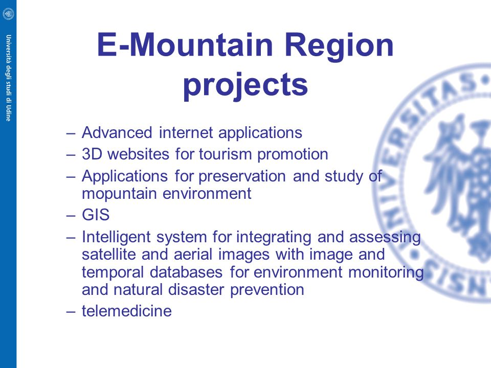 E-Mountain Region projects –Advanced internet applications –3D websites for tourism promotion –Applications for preservation and study of mopuntain en