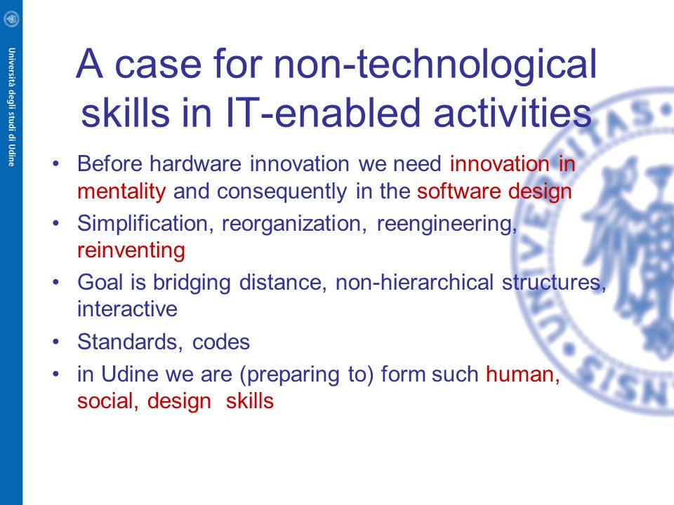 A case for non-technological skills in IT-enabled activities Before hardware innovation we need innovation in mentality and consequently in the softwa
