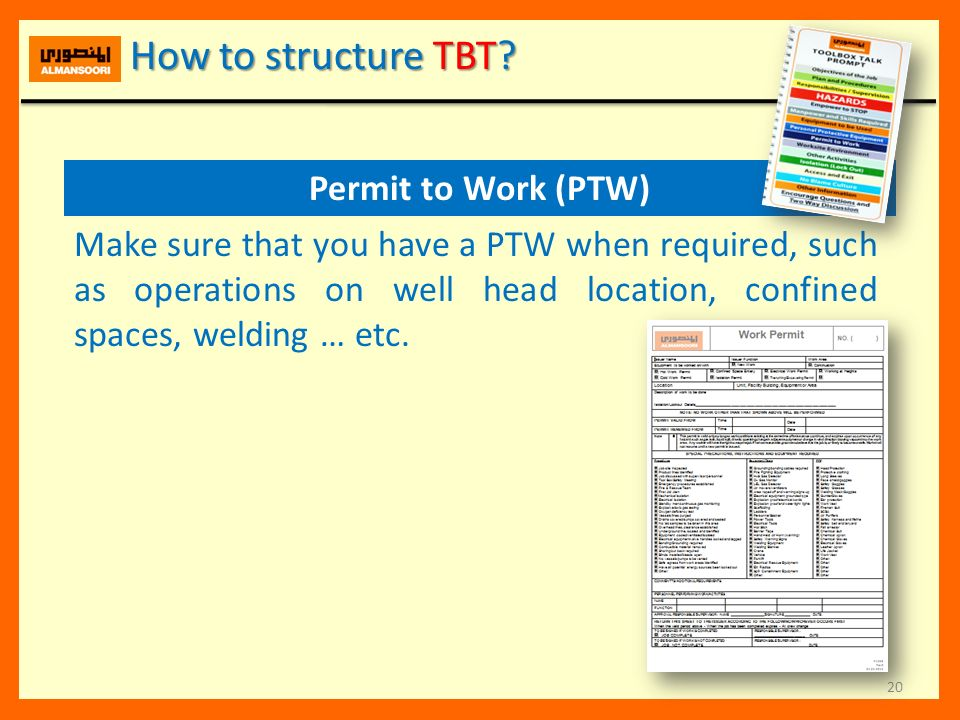 20 Permit to Work (PTW) Make sure that you have a PTW when required, such as operations on well head location, confined spaces, welding … etc. How to