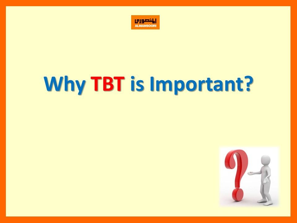 Why TBT is Important?