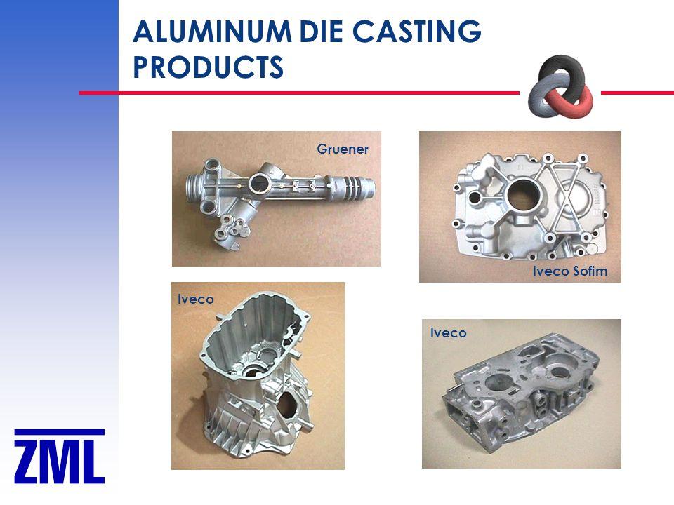 ALUMINUM DIE CASTING PRODUCTS Gruener Iveco Sofim Iveco