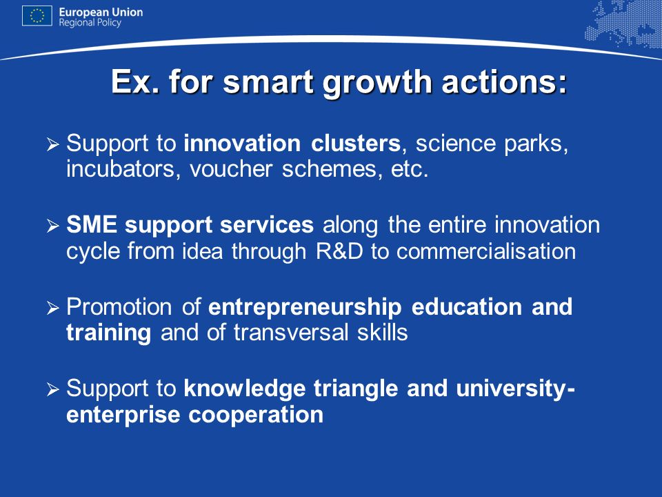Ex. for smart growth actions: Support to innovation clusters, science parks, incubators, voucher schemes, etc. SME support services along the entire i