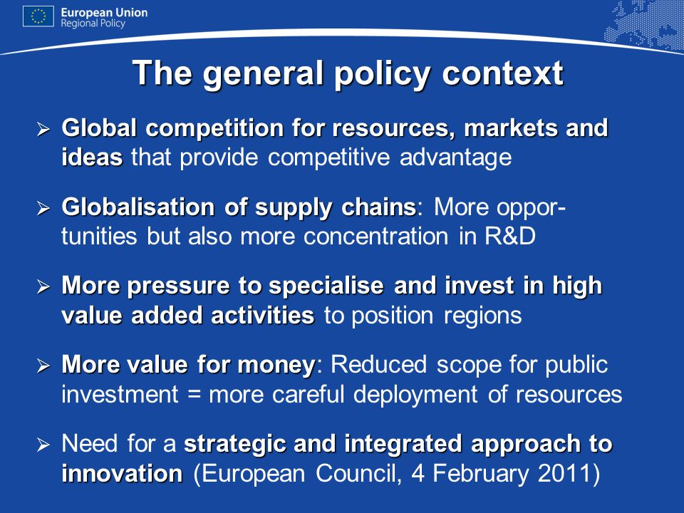 The general policy context Global competition for resources, markets and ideas Global competition for resources, markets and ideas that provide compet