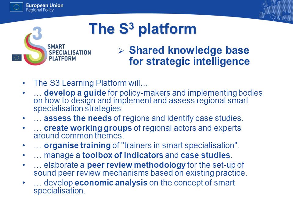 The S 3 platform Shared knowledge base for strategic intelligence The S3 Learning Platform will… … develop a guide for policy-makers and implementing