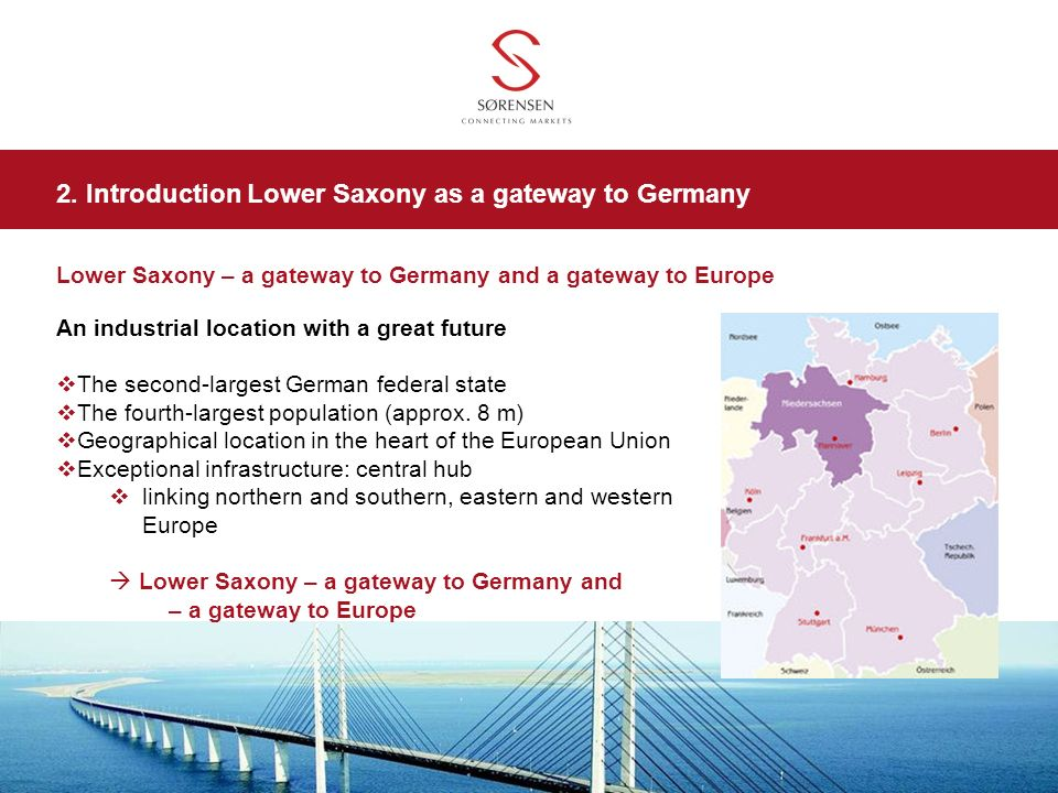 Lower Saxony – a gateway to Germany and a gateway to Europe An industrial location with a great future The second-largest German federal state The fou