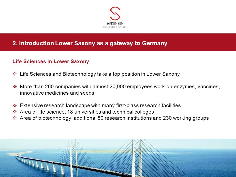 Life Sciences in Lower Saxony Life Sciences and Biotechnology take a top position in Lower Saxony More than 260 companies with almost 20,000 employees