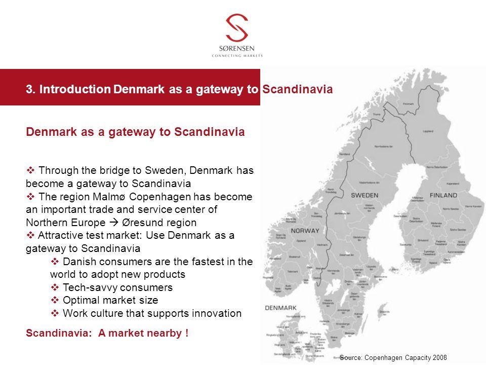 Denmark as a gateway to Scandinavia Through the bridge to Sweden, Denmark has become a gateway to Scandinavia The region Malmø Copenhagen has become a