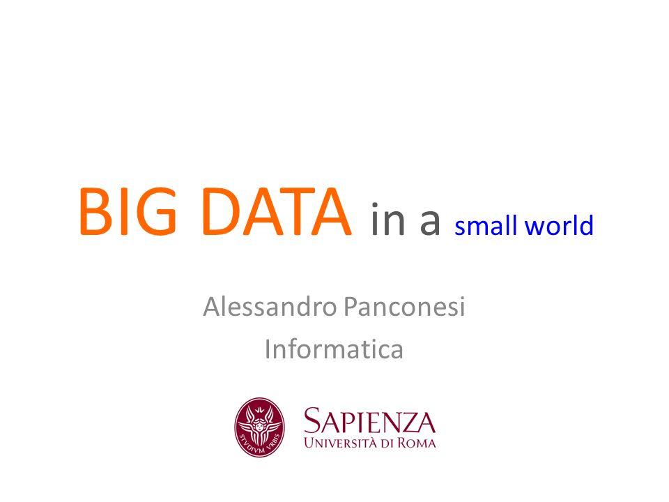 BIG DATA in a small world Alessandro Panconesi Informatica