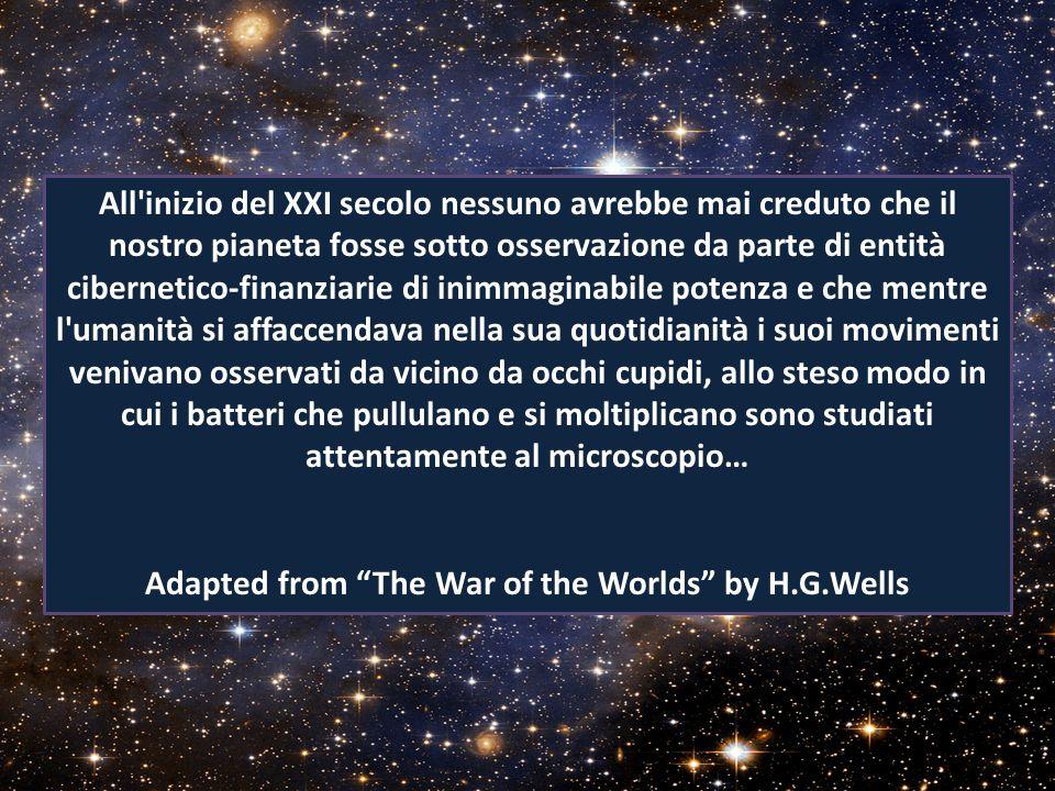 All'inizio del XXI secolo nessuno avrebbe mai creduto che il nostro pianeta fosse sotto osservazione da parte di entità cibernetico-finanziarie di ini
