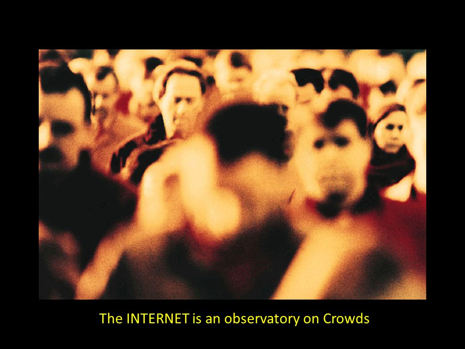 The INTERNET is an observatory on Crowds