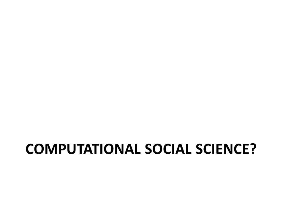 COMPUTATIONAL SOCIAL SCIENCE?
