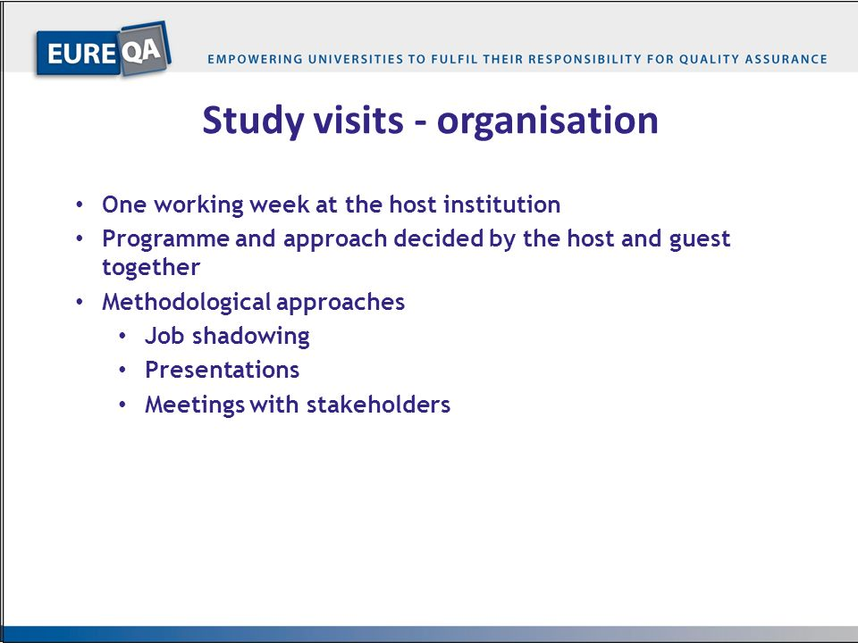 …10… Study visits - organisation One working week at the host institution Programme and approach decided by the host and guest together Methodological