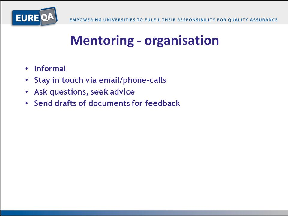 …14… Mentoring - organisation Informal Stay in touch via email/phone-calls Ask questions, seek advice Send drafts of documents for feedback