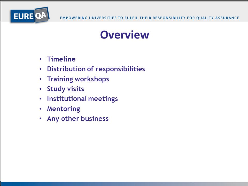 …2… Overview Timeline Distribution of responsibilities Training workshops Study visits Institutional meetings Mentoring Any other business