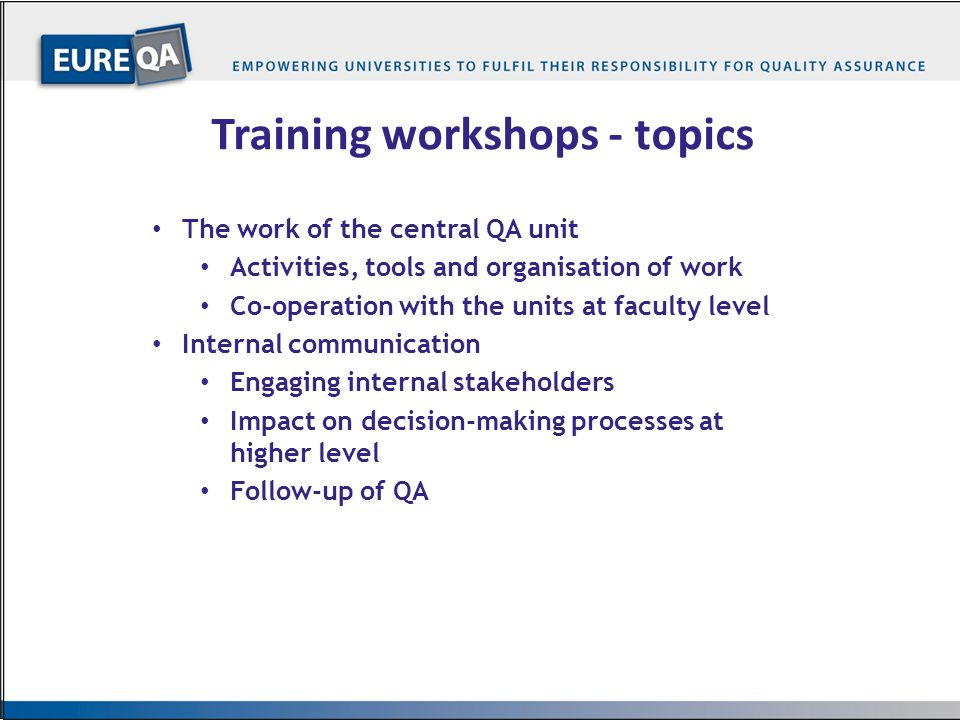 …8… Training workshops - topics The work of the central QA unit Activities, tools and organisation of work Co-operation with the units at faculty leve