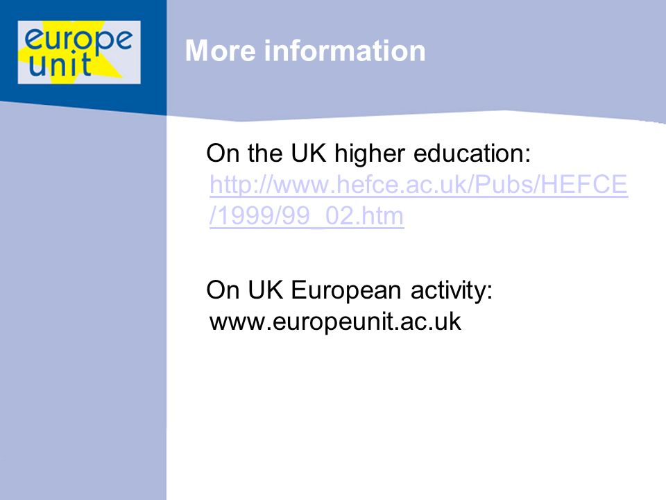 More information On the UK higher education:   /1999/99_02.htm   /1999/99_02.htm On UK European activity:
