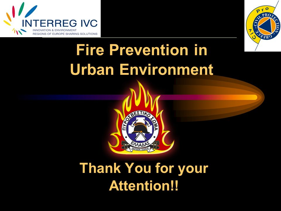 Fire Prevention in Urban Environment Thank You for your Attention!!